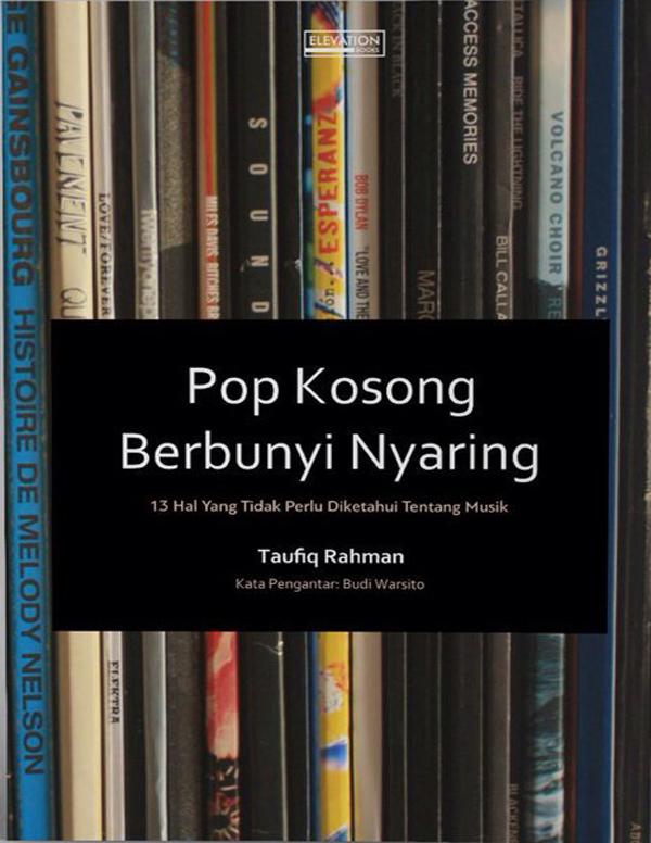 Pop Kosong Berbunyi Nyaring: 19 Hal Yang Tidak Perlu Diketahui Tentang Musik (SOLD OUT)